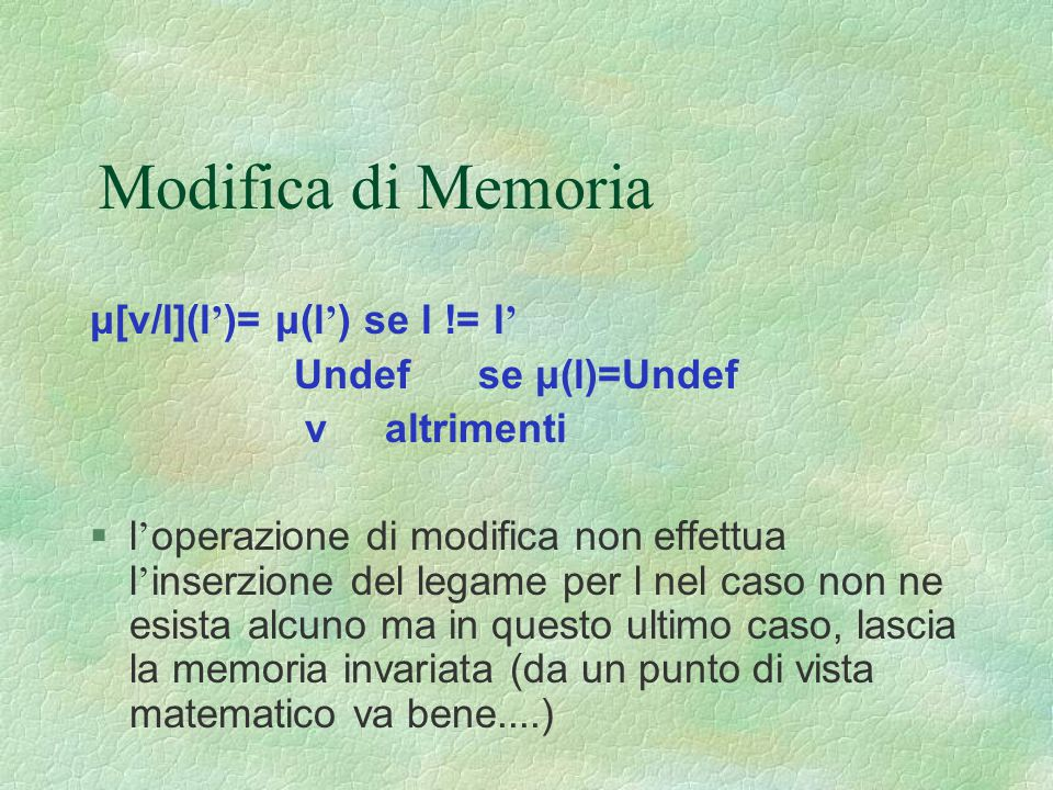 Modifica di Memoria μ[v/l](l')= μ(l') se l != l' Undef se μ(l)=Undef